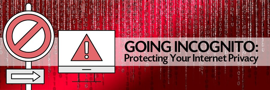 Going Incognito: Protecting Your Internet Privacy