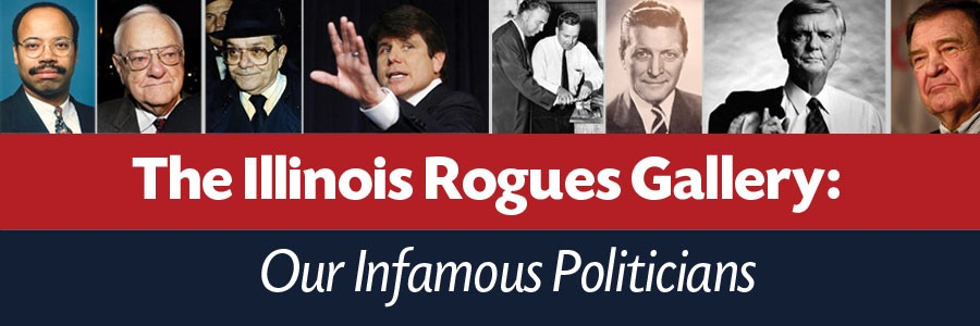 The Illinois Rogues Gallery: Our Infamous Politicians