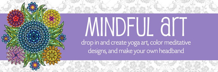 Mindful Art: drop in and create yoga art, color meditative designs, and make your own headband
