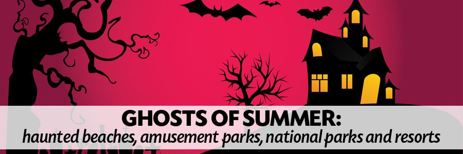 Ghosts of Summer: haunted beaches, amusement parks, national parks and resorts