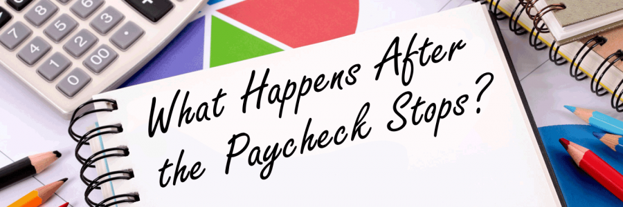 "A cluttered desk with a notebook that reads, ""What happens after the paycheck stops?"""