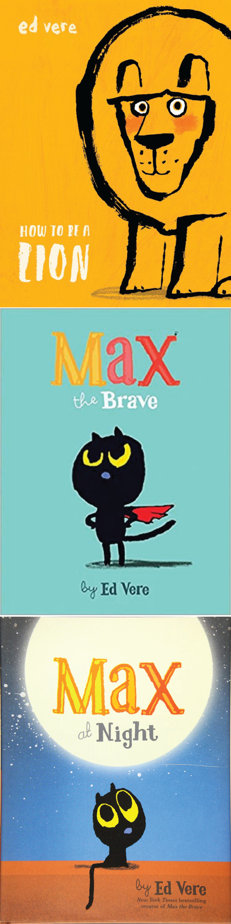 Covers of 3 books by Ed Vere: How to be a Lion, Max the Brave, Max at Night