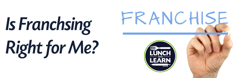 Hand writing word Franchise; Is Franchising Right for Me? text; Lunch Learn text logo