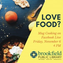 "Image is split down the middle with a slanted line. The left side has autumnal foods scatted across a black surface, with a wooden spoon and some sprinkled spices. The right side is yellow with text that reads ""Love food? Mug cooking on Facebook Live, Friday, November 6, 4 PM"" followed by the Brookfield Public Library's logo"
